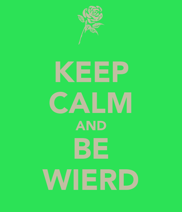 KEEP CALM AND BE WIERD