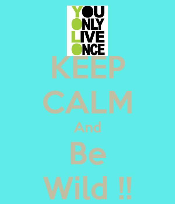 KEEP CALM And Be Wild !!