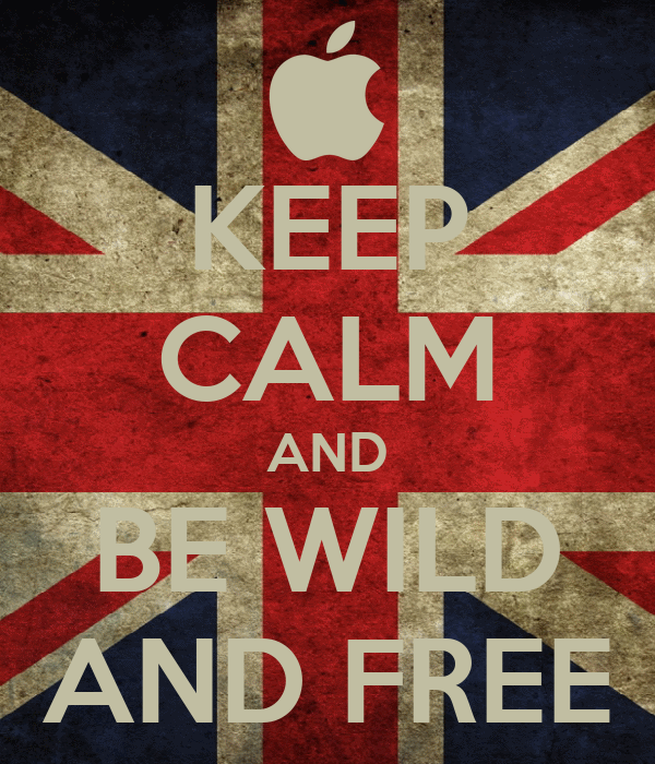 KEEP CALM AND BE WILD AND FREE