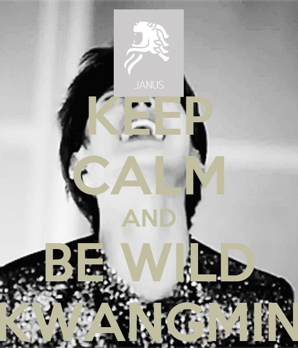 KEEP CALM AND BE WILD KWANGMIN