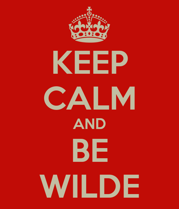 KEEP CALM AND BE WILDE