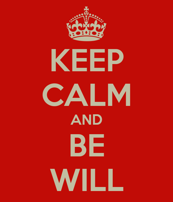 KEEP CALM AND BE WILL