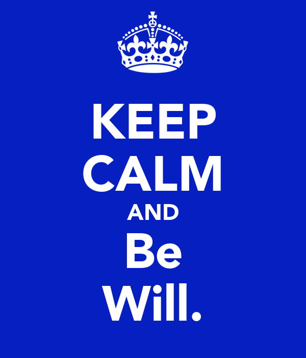 KEEP CALM AND Be Will.