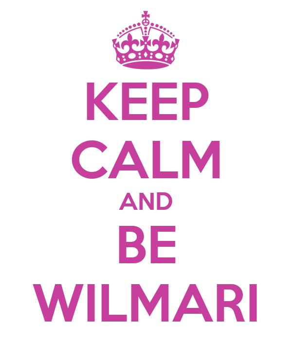 KEEP CALM AND BE WILMARI