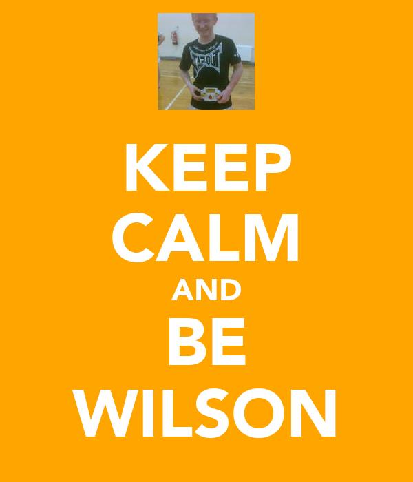 KEEP CALM AND BE WILSON