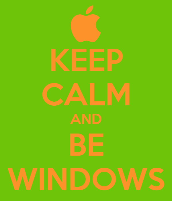 KEEP CALM AND BE WINDOWS