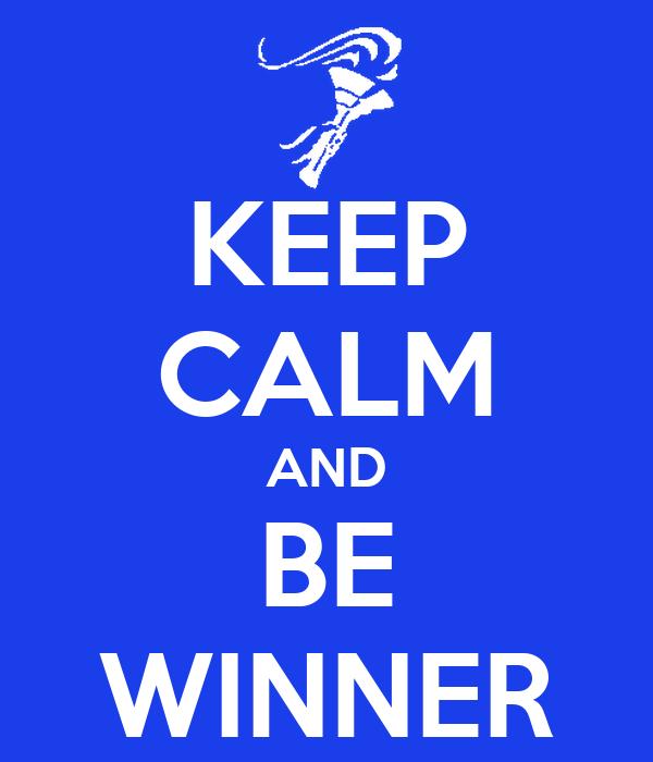 KEEP CALM AND BE WINNER