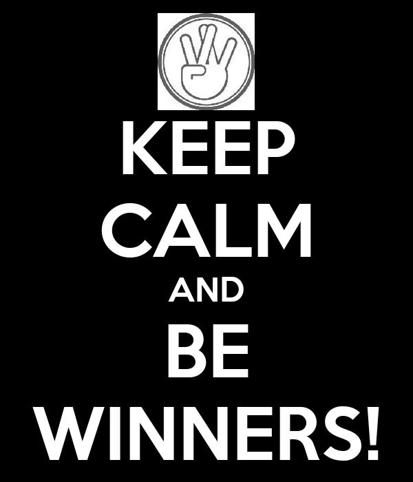 KEEP CALM AND BE WINNERS!