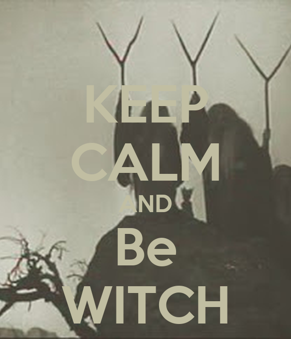 KEEP CALM AND Be WITCH