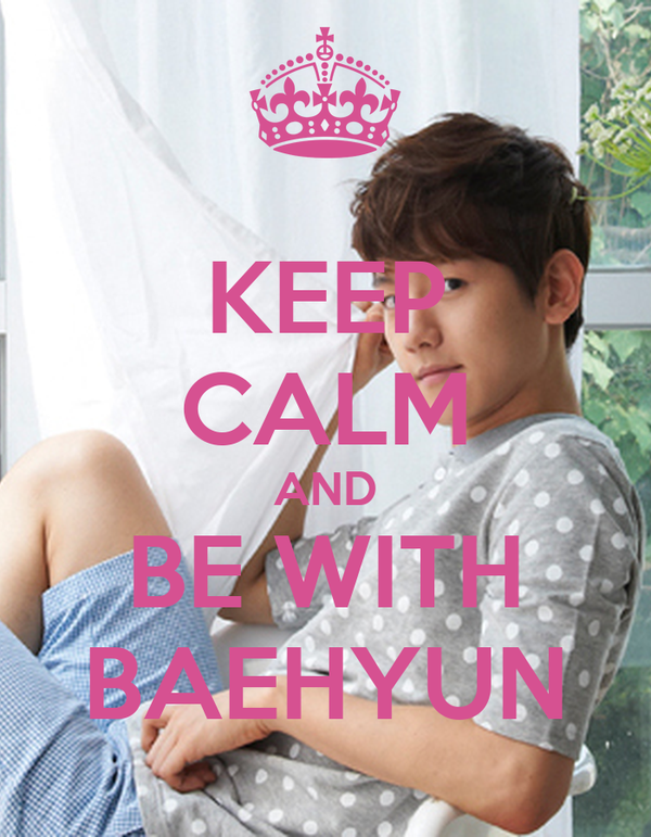 KEEP CALM AND BE WITH BAEHYUN