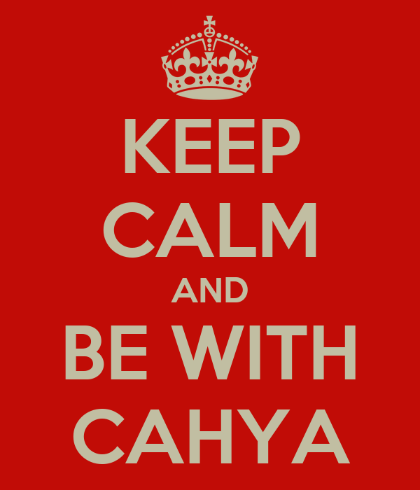 KEEP CALM AND BE WITH CAHYA