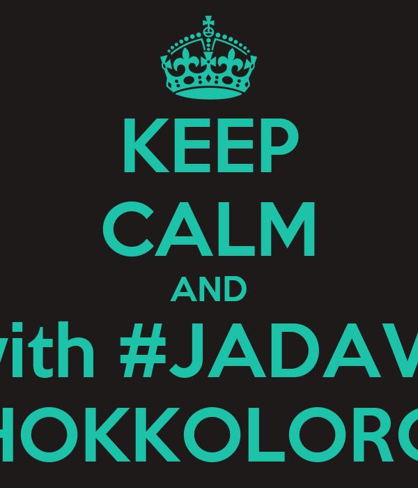 KEEP CALM AND be with #JADAVPUR #HOKKOLOROB