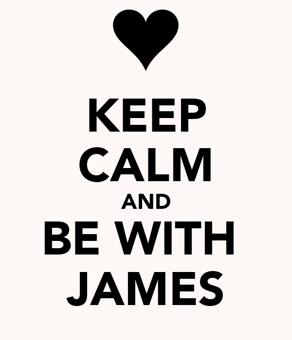 KEEP CALM AND BE WITH  JAMES