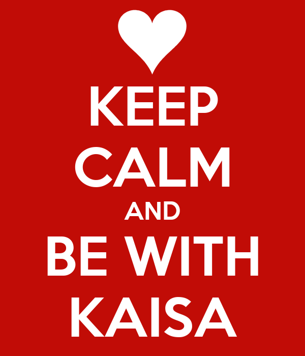 KEEP CALM AND BE WITH KAISA