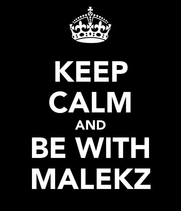 KEEP CALM AND BE WITH MALEKZ