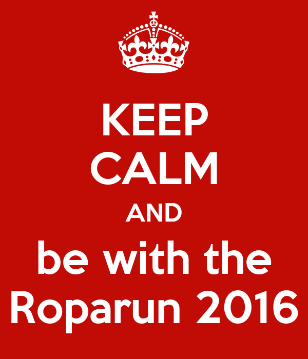 KEEP CALM AND be with the Roparun 2016