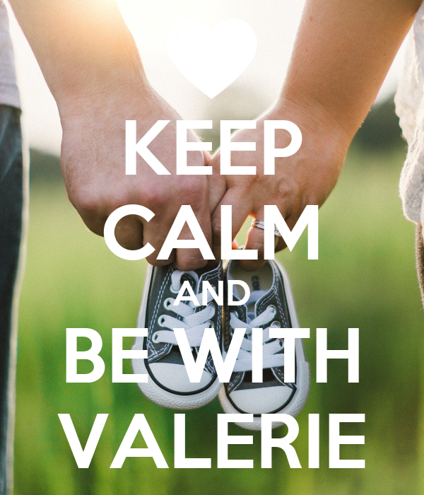 KEEP CALM AND BE WITH VALERIE