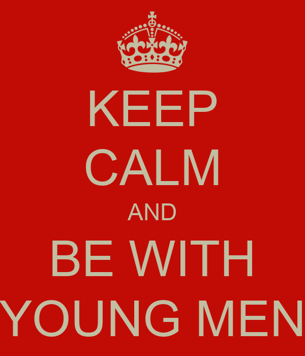 KEEP CALM AND BE WITH YOUNG MEN