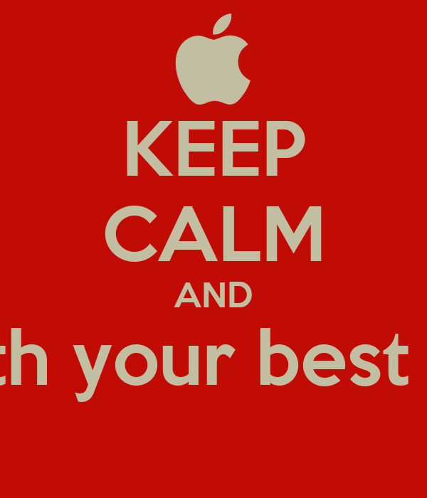 KEEP CALM AND Be with your best friend