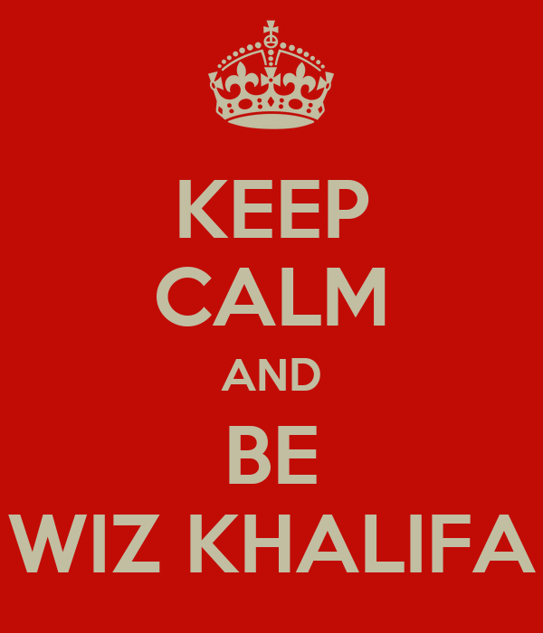 KEEP CALM AND BE WIZ KHALIFA
