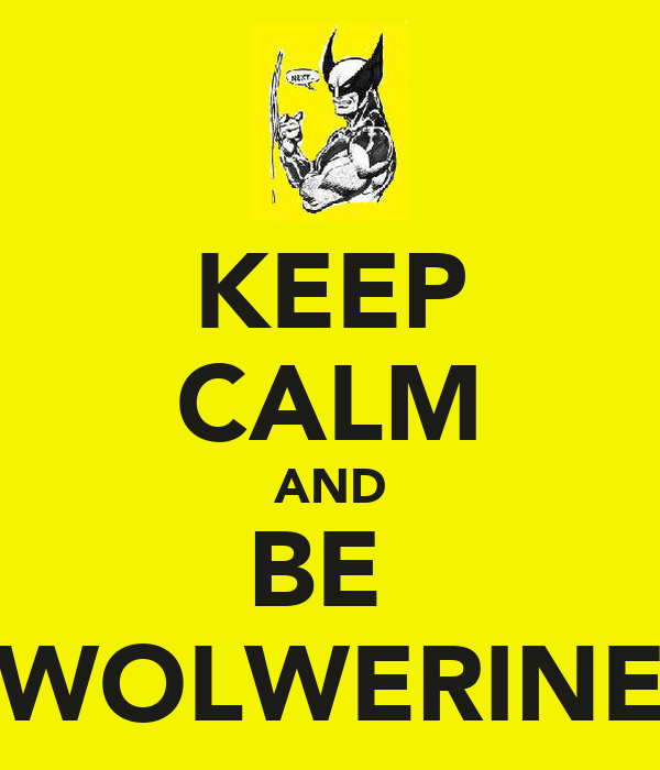 KEEP CALM AND BE  WOLWERINE