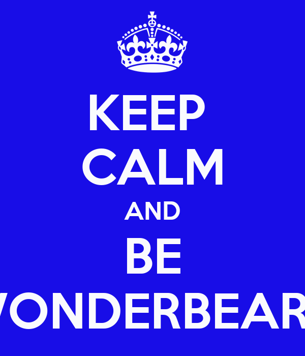 KEEP  CALM AND BE WONDERBEARD