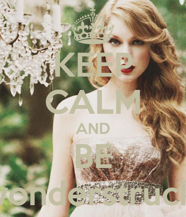 KEEP CALM AND BE wonderstruck.