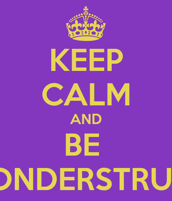 KEEP CALM AND BE  WONDERSTRUCK