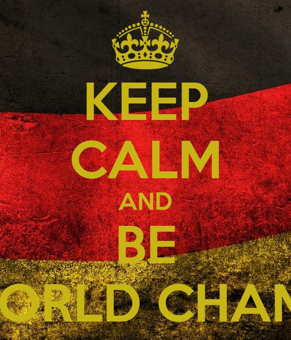 KEEP CALM AND BE WORLD CHAMP