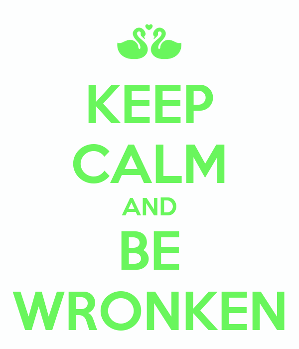 KEEP CALM AND BE WRONKEN