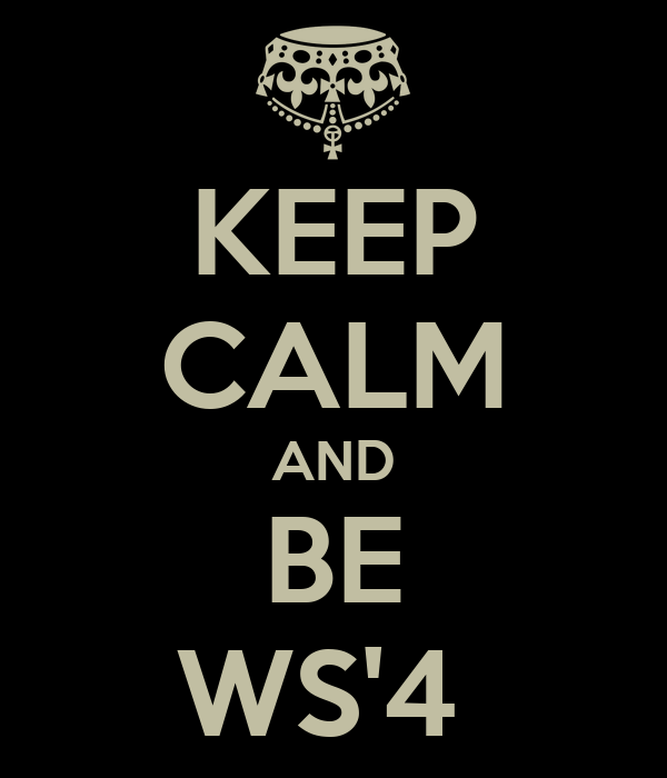 KEEP CALM AND BE WS'4