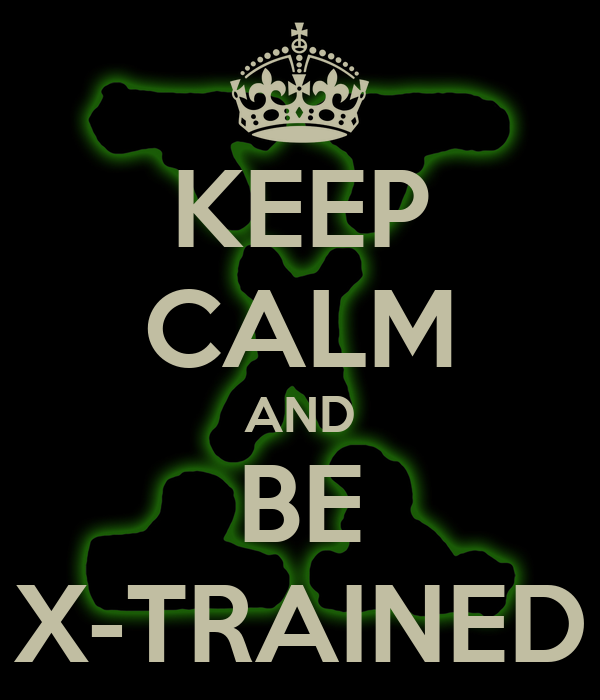 KEEP CALM AND BE X-TRAINED