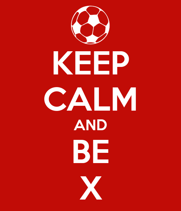 KEEP CALM AND BE X