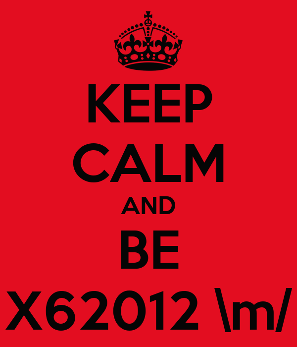 KEEP CALM AND BE X62012 \m/