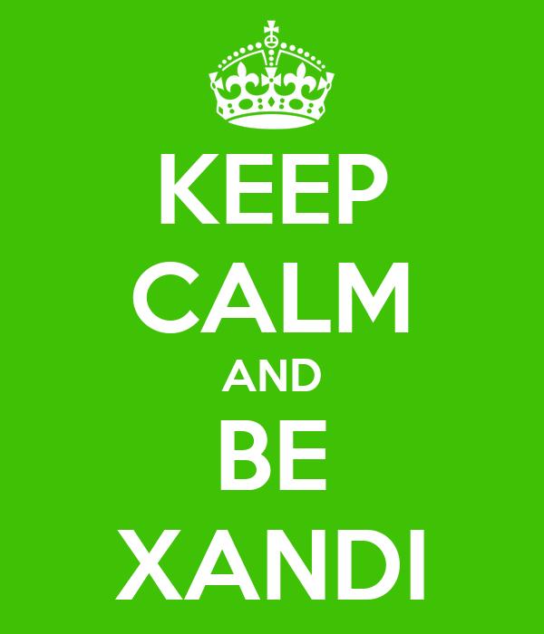 KEEP CALM AND BE XANDI
