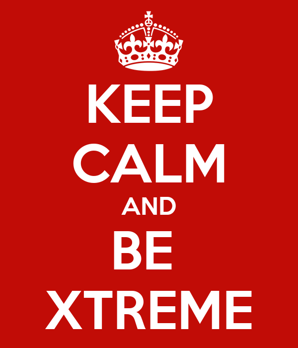 KEEP CALM AND BE  XTREME