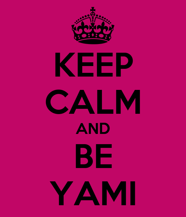 KEEP CALM AND BE YAMI