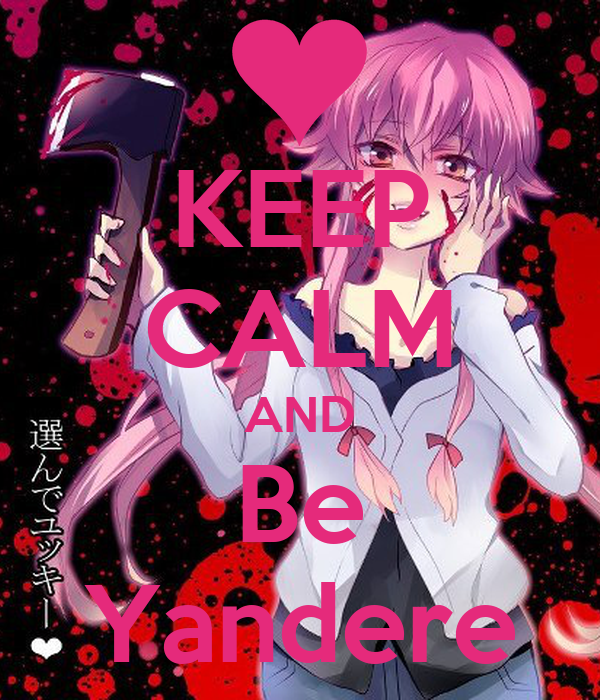 KEEP CALM AND Be Yandere