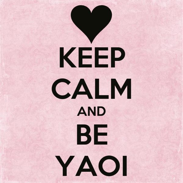 KEEP CALM AND BE YAOI
