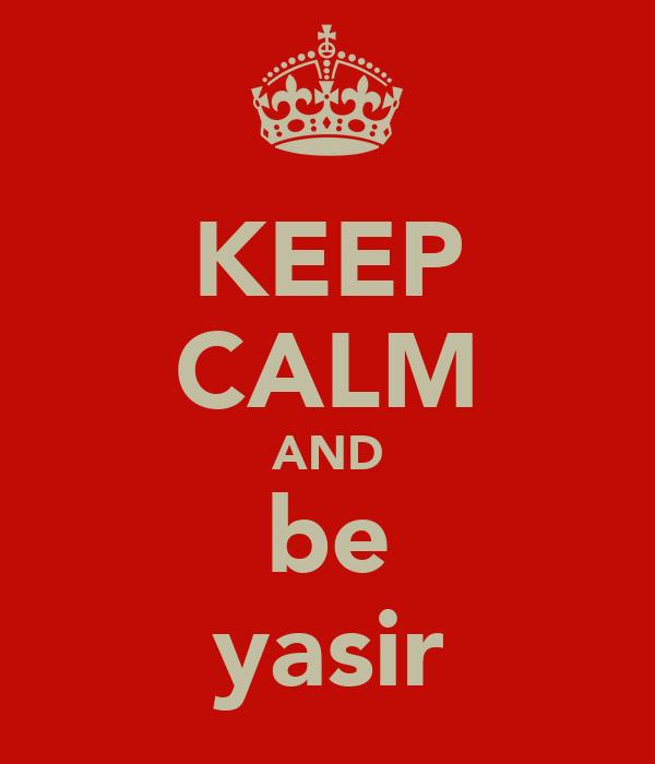 KEEP CALM AND be yasir