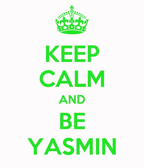 KEEP CALM AND BE YASMIN