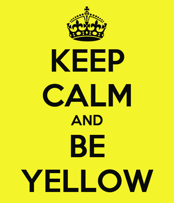KEEP CALM AND BE YELLOW