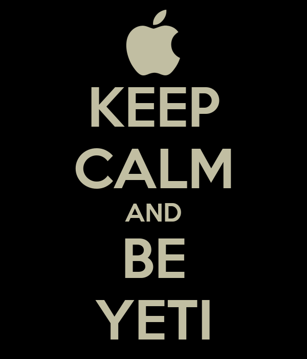 KEEP CALM AND BE YETI