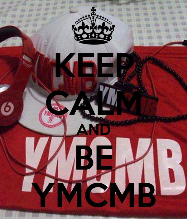 KEEP CALM AND BE YMCMB