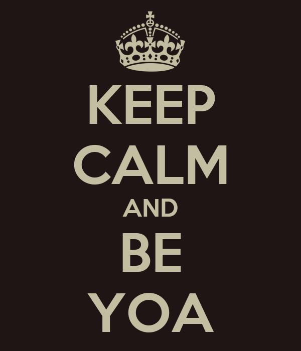 KEEP CALM AND BE YOA