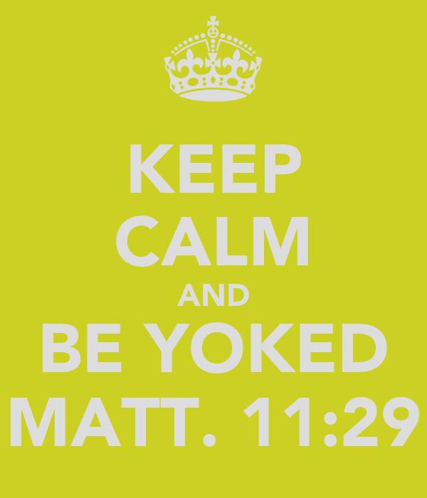 KEEP CALM AND BE YOKED MATT. 11:29
