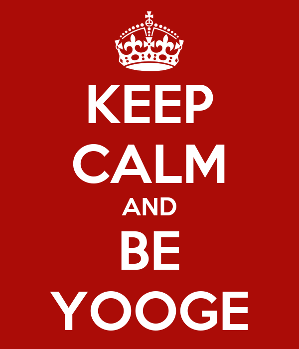 KEEP CALM AND BE YOOGE