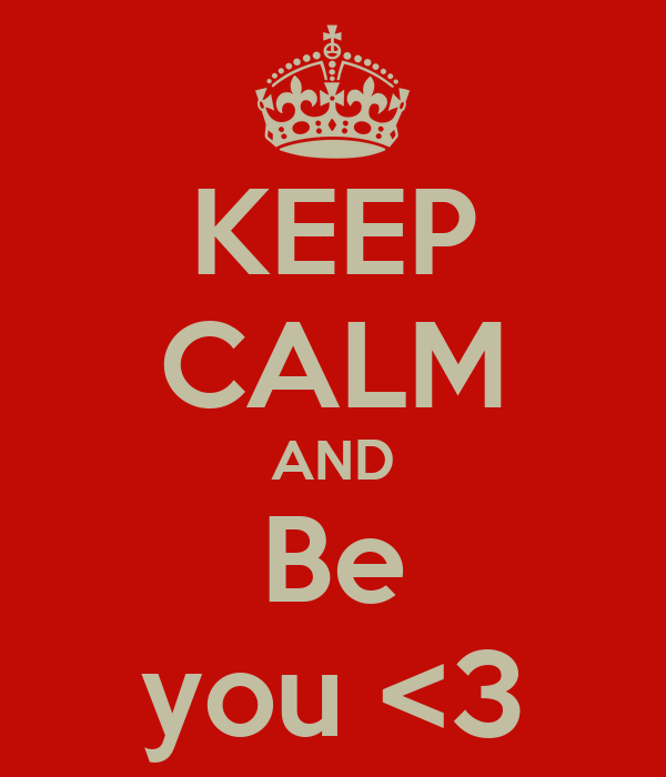 KEEP CALM AND Be you <3