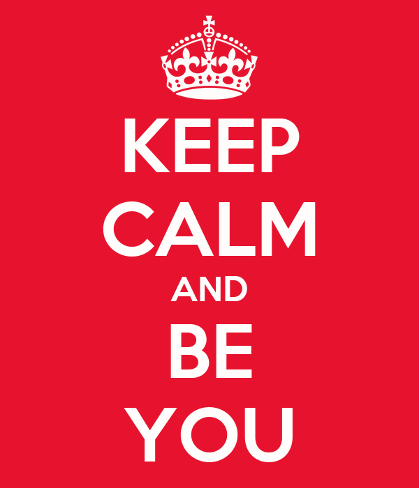 KEEP CALM AND BE YOU