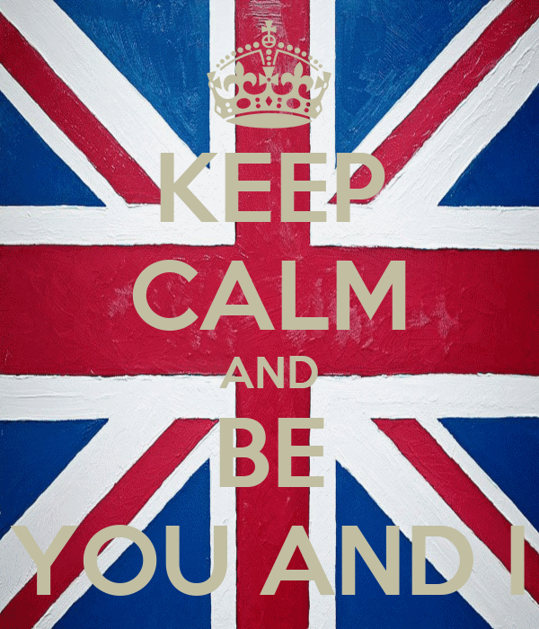 KEEP CALM AND BE YOU AND I